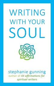 Cover of the book Writing with Your Soul by Stephanie Gunning