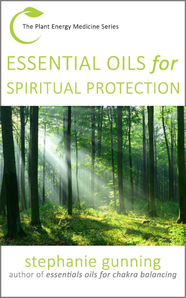 Cover of Essential Oils for Spiritual Protection by Stephanie Gunning, Book 3 in the Plant Energy Medicine Series